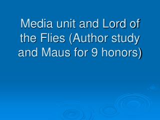Media unit and Lord of the Flies (Author study and  Maus  for 9 honors)