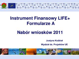 Instrument Finansowy LIFE+  Formularze A  Nabór wniosków 2011