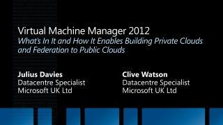 Virtual Machine Manager 2012 What s In It and How It Enables Building Private Clouds and Federation to Public Clouds