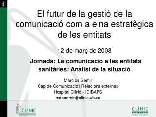 Marc de Semir Cap de Comunicació i Relacions externes Hospital Clínic - IDIBAPS
