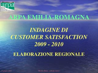 ARPA EMILIA-ROMAGNA INDAGINE DI CUSTOMER SATISFACTION 2009 - 2010
