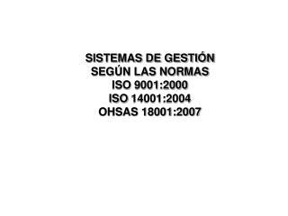 SISTEMAS DE GESTIÓN SEGÚN LAS NORMAS  ISO 9001:2000 ISO 14001:2004 OHSAS 18001:2007