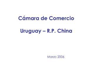 Cámara de Comercio Uruguay – R.P. China Marzo 2006