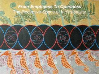 From Emptiness To Openness The Receptive Space of Inclusionality