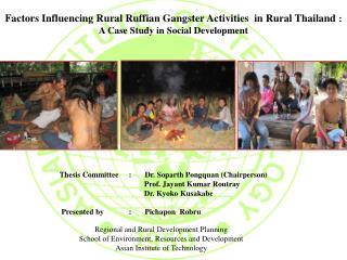 Factors Influencing Rural Ruffian Gangster Activities  in Rural Thailand  :