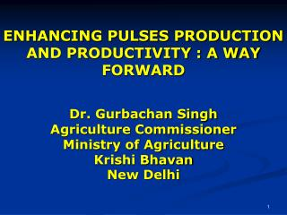 ENHANCING PULSES PRODUCTION AND PRODUCTIVITY : A WAY FORWARD