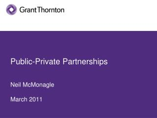 Public-Private Partnerships Neil McMonagle March 2011