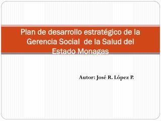 Plan de desarrollo estratégico de la Gerencia Social  de la Salud del  Estado Monagas