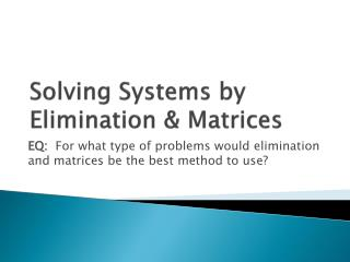 Solving Systems by Elimination & Matrices