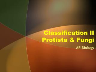 Classification II Protista  Fungi
