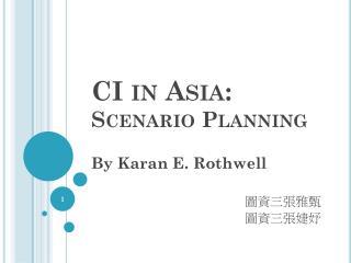 CI in Asia:  Scenario Planning