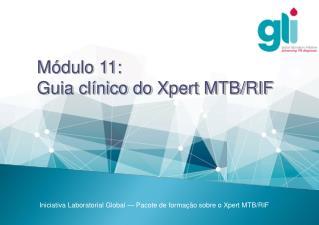 Módulo11:  Guia clínico do Xpert MTB/RIF