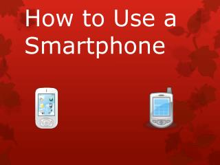 How to Use a Smartphone