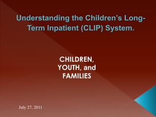 Understanding the Children's Long-Term Inpatient (CLIP) System.