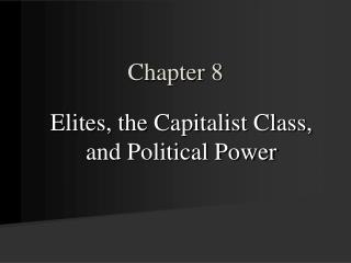 Elites, the Capitalist Class, and Political Power