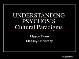 UNDERSTANDING PSYCHOSIS Cultural Paradigms