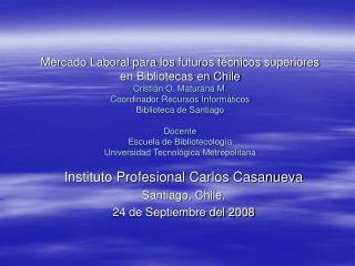Instituto Profesional Carlos Casanueva Santiago, Chile. 24 de Septiembre del 2008