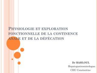 Physiologie et exploration fonctionnelle de la continence anale et de la défécation