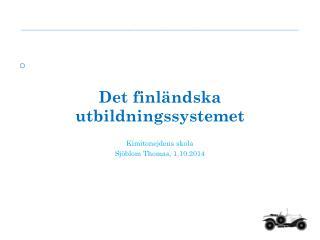 Det  finländska utbildningssystemet  Kimitonejdens skola Sjöblom Thomas, 1.10.2014