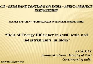 CII   EXIM BANK CONCLAVE ON INDIA   AFRICA PROJECT PARTNERSHIP   ENERGY EFFICIENT TECHNOLOGIES IN MANUFACTURING UNITS