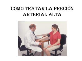 COMO TRATAR LA PRECIÓN ARTERIAL ALTA