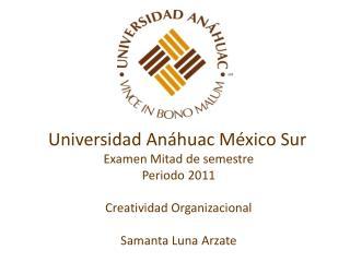 Universidad Anáhuac México Sur Examen Mitad de semestre Periodo 2011 Creatividad Organizacional