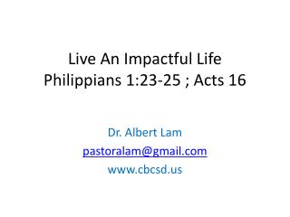 Live An Impactful Life Philippians 1:23-25 ; Acts 16