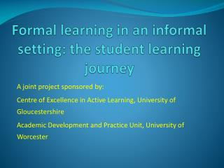 Formal learning in an informal setting: the student learning journey