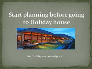 Start planning before going to Holiday house