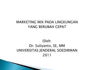 MARKETING MIX PADA LINGKUNGAN  YANG BERUBAH CEPAT Oleh : Dr.  Suliyanto , SE, MM
