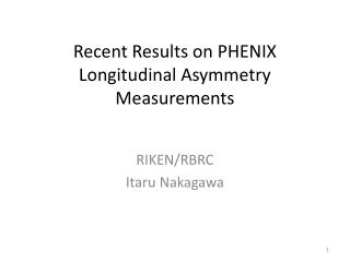 Recent Results on PHENIX Longitudinal Asymmetry Measurements