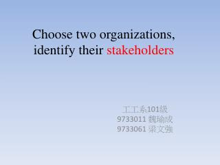 Choose two organizations, identify their  stakeholders