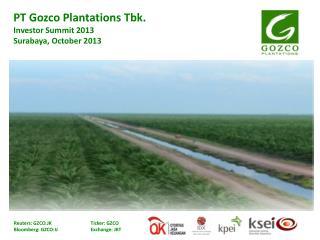 PT  Gozco  Plantations  Tbk . Investor Summit 2013 Surabaya, October 2013