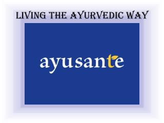 LIVING THE AYURVEDIC WAY