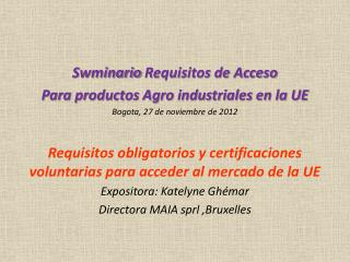 Swminario Requisitos de Acceso Para productos Agro industriales en la UE