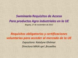 Swminario Requisitos de Acceso Para productos Agro industriales en la UE