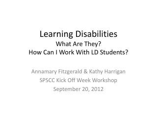 Learning Disabilities What Are They?  How Can I Work With LD Students?