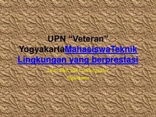 """UPN """"Veteran""""  Yogyakarta MahasiswaTeknik Lingkungan  yang  berprestasi"""