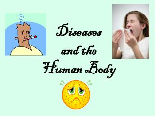 Diseases  and the  Human Body