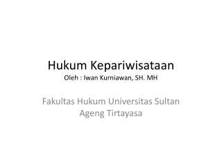 Hukum Kepariwisataan Oleh  :  Iwan Kurniawan , SH. MH