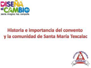 Historia e importancia del convento  y  la comunidad de Santa María  Texcalac