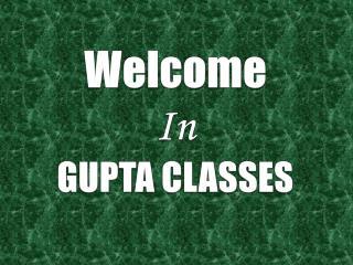 Welcome In GUPTA CLASSES