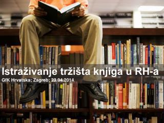 Istraživanje tržišta knjiga u RH-a  GfK Hrvatska; Zagreb; 23.04.2014 .
