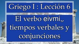 El verbo  eivmi, , tiempos verbales y conjunciones