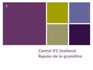 Control #2 (ma ñana) Repaso de la gram ática