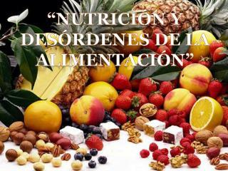 """""""Nutrición y desórdenes de la alimentación"""""""