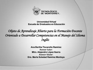 Ana Bertha Tiscareño Ramírez  Asesor tutor: Mtro. Alejandro López Ibarra  Asesor titular: