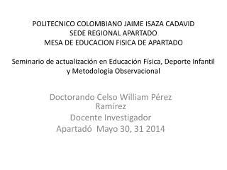 Doctorando Celso William P�rez Ram�rez Docente Investigador Apartad�  Mayo 30, 31 2014