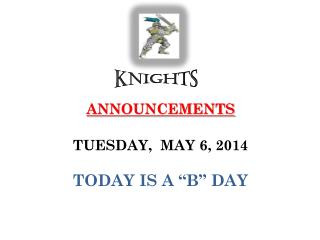 """ANNOUNCEMENTS  TUESDAY,  MAY 6, 2014 TODAY IS A """"B"""" DAY"""