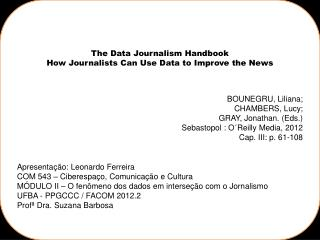 The  Data  Journalism Handbook How Journalists Can  Use Data to  Improve the News